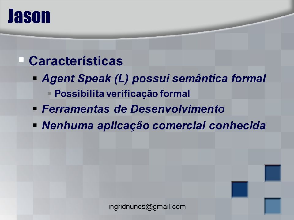 Jason Características Agent Speak (L) possui semântica formal