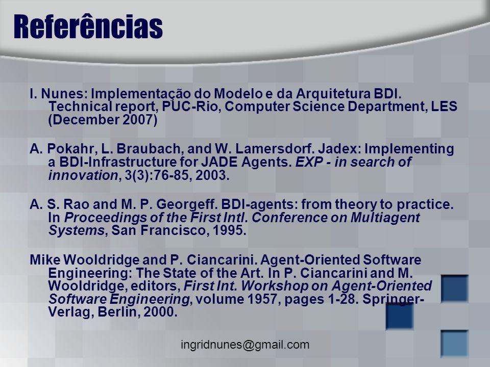 Referências I. Nunes: Implementação do Modelo e da Arquitetura BDI. Technical report, PUC-Rio, Computer Science Department, LES (December 2007)