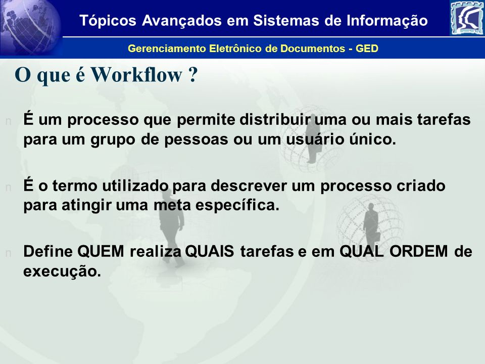 O que é Workflow É um processo que permite distribuir uma ou mais tarefas para um grupo de pessoas ou um usuário único.