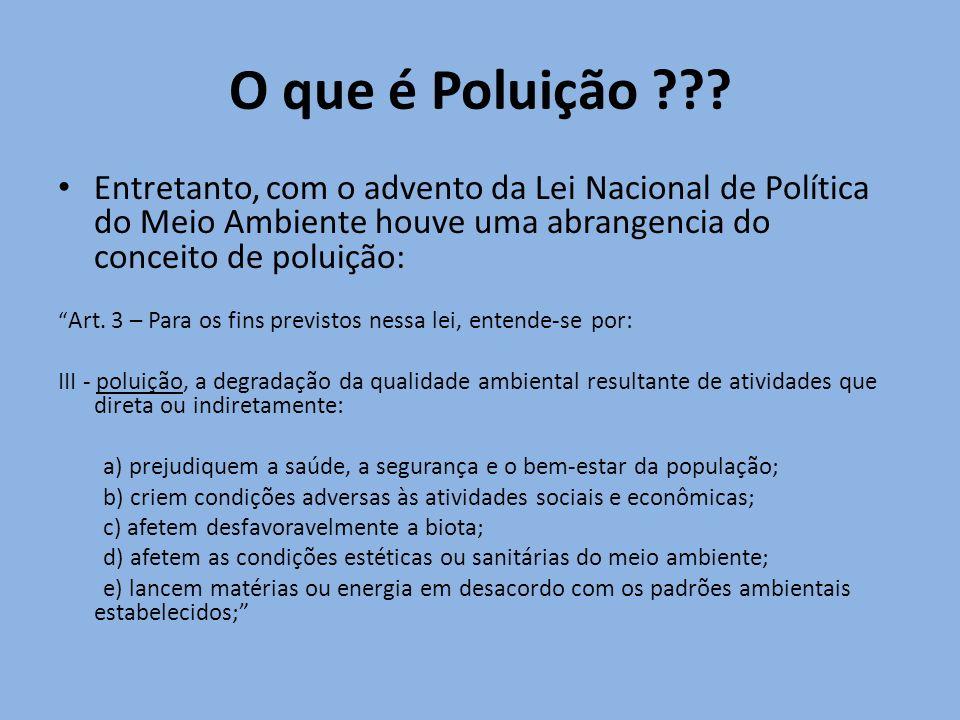 O que é Poluição Entretanto, com o advento da Lei Nacional de Política do Meio Ambiente houve uma abrangencia do conceito de poluição: