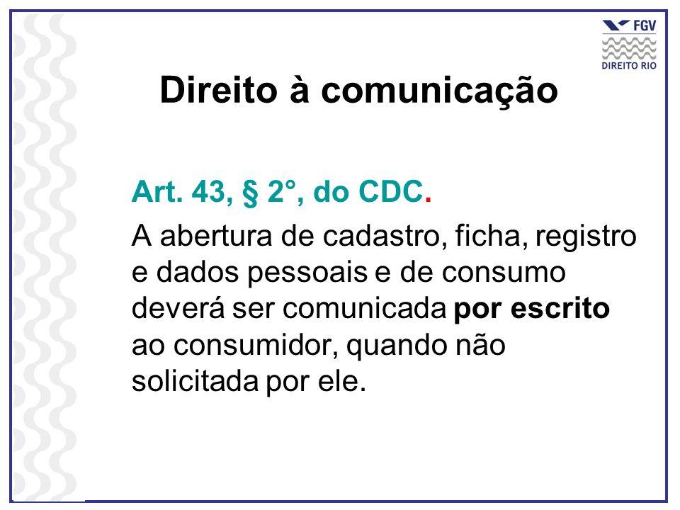 Direito à comunicação Art. 43, § 2°, do CDC.