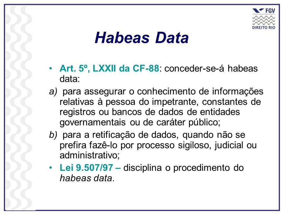 Habeas Data Art. 5º, LXXII da CF-88: conceder-se-á habeas data:
