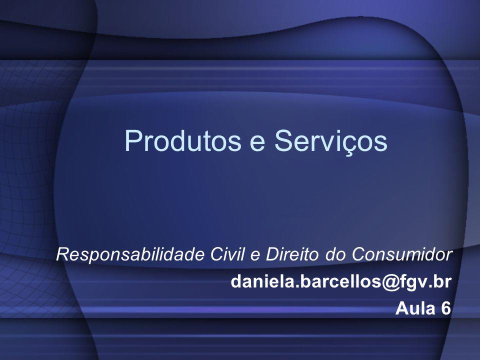 Produtos e Serviços Responsabilidade Civil e Direito do Consumidor