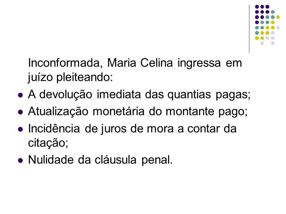 Inconformada, Maria Celina ingressa em juízo pleiteando: