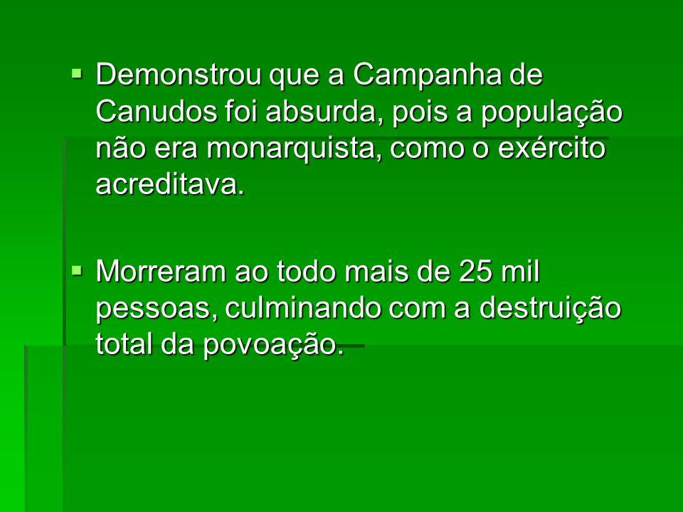 Demonstrou que a Campanha de Canudos foi absurda, pois a população não era monarquista, como o exército acreditava.