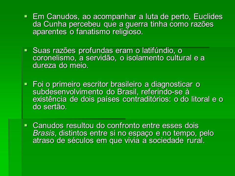 Em Canudos, ao acompanhar a luta de perto, Euclides da Cunha percebeu que a guerra tinha como razões aparentes o fanatismo religioso.