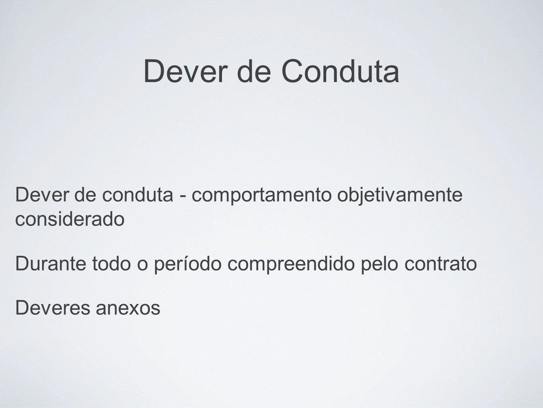 Dever de CondutaDever de conduta - comportamento objetivamente considerado. Durante todo o período compreendido pelo contrato.