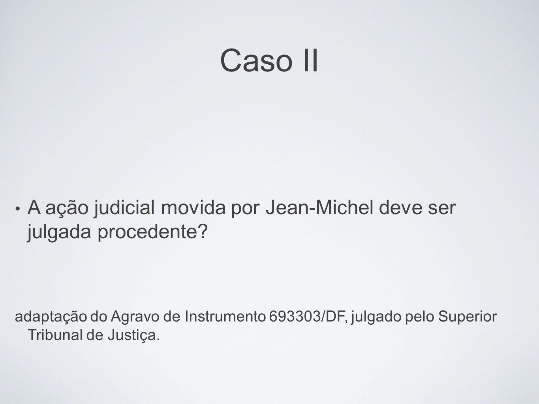Caso II A ação judicial movida por Jean-Michel deve ser julgada procedente
