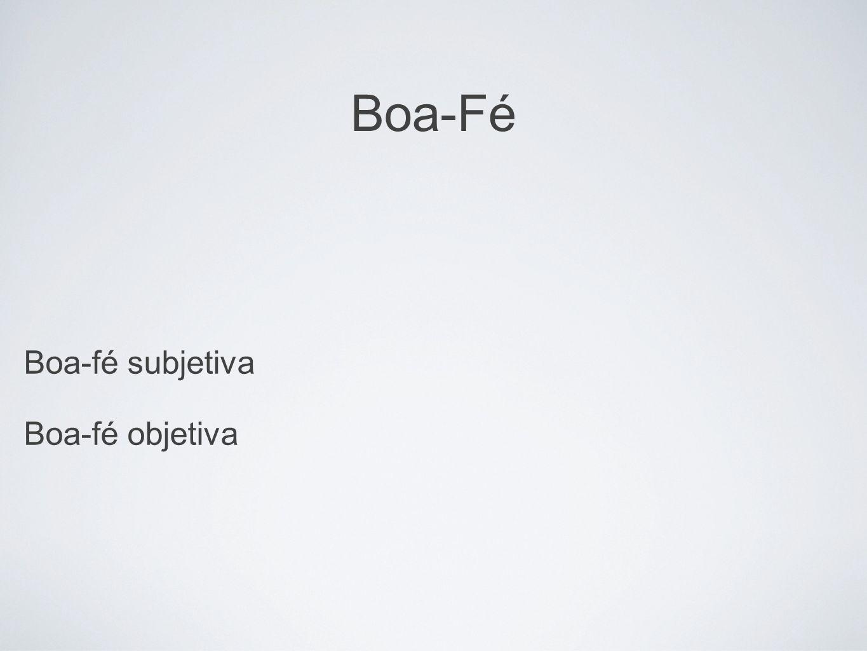 Boa-Fé Boa-fé subjetiva Boa-fé objetiva