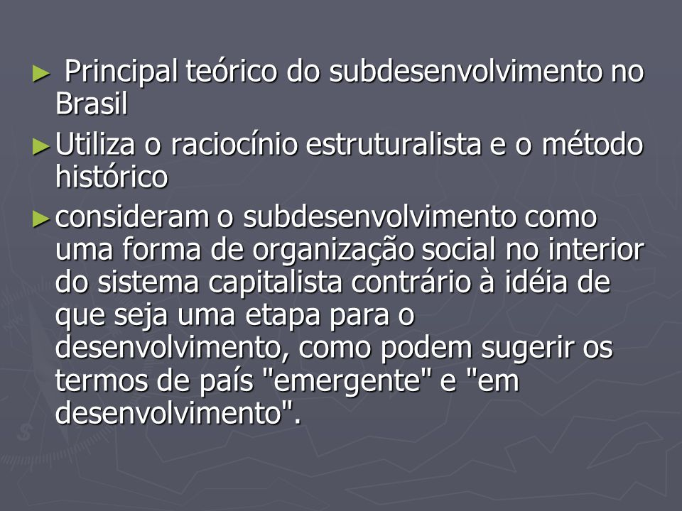 Principal teórico do subdesenvolvimento no Brasil