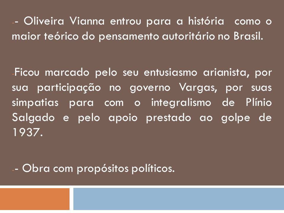 - Oliveira Vianna entrou para a história como o maior teórico do pensamento autoritário no Brasil.