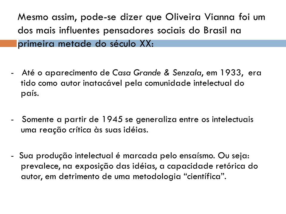 Mesmo assim, pode-se dizer que Oliveira Vianna foi um dos mais influentes pensadores sociais do Brasil na primeira metade do século XX: