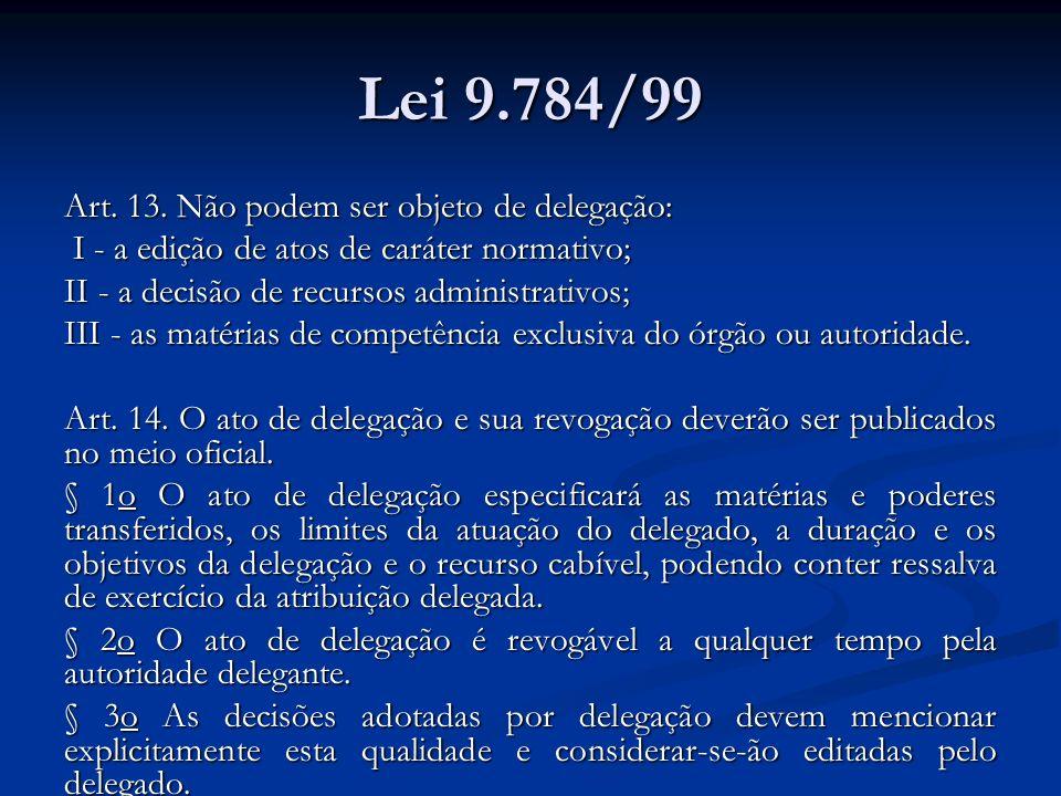 Lei 9.784/99 Art. 13. Não podem ser objeto de delegação: