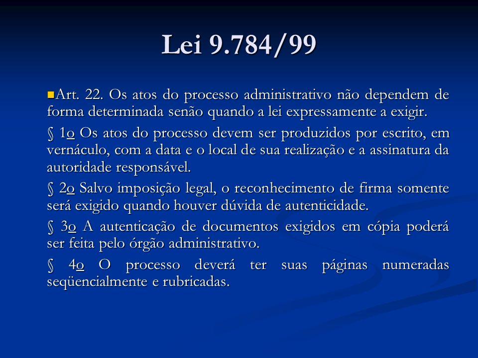 Lei 9.784/99 Art. 22. Os atos do processo administrativo não dependem de forma determinada senão quando a lei expressamente a exigir.