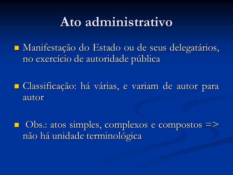 Ato administrativo Manifestação do Estado ou de seus delegatários, no exercício de autoridade pública.