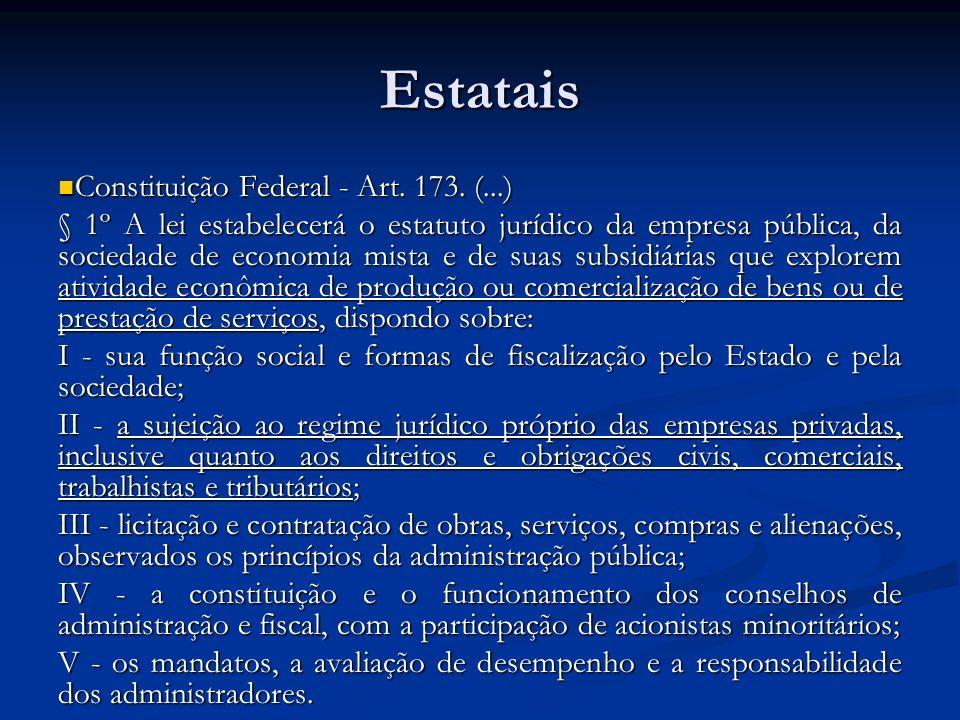 Estatais Constituição Federal - Art. 173. (...)