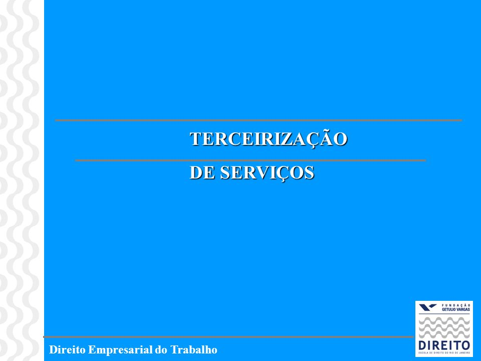 TERCEIRIZAÇÃO DE SERVIÇOS Direito Empresarial do Trabalho