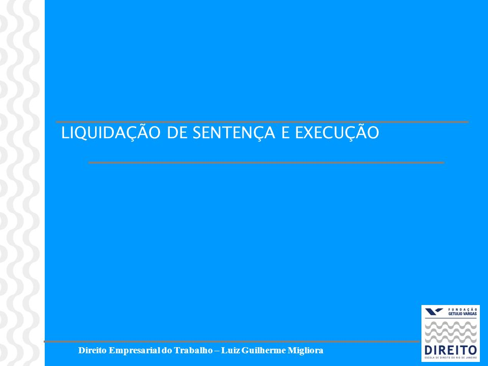 LIQUIDAÇÃO DE SENTENÇA E EXECUÇÃO