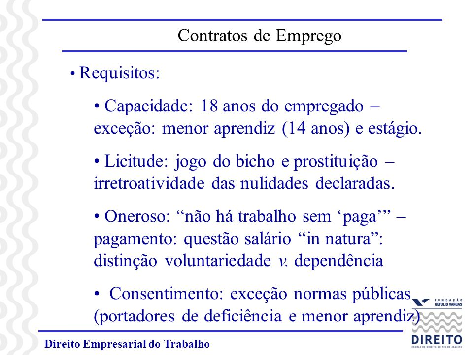 Contratos de Emprego Requisitos: Capacidade: 18 anos do empregado – exceção: menor aprendiz (14 anos) e estágio.