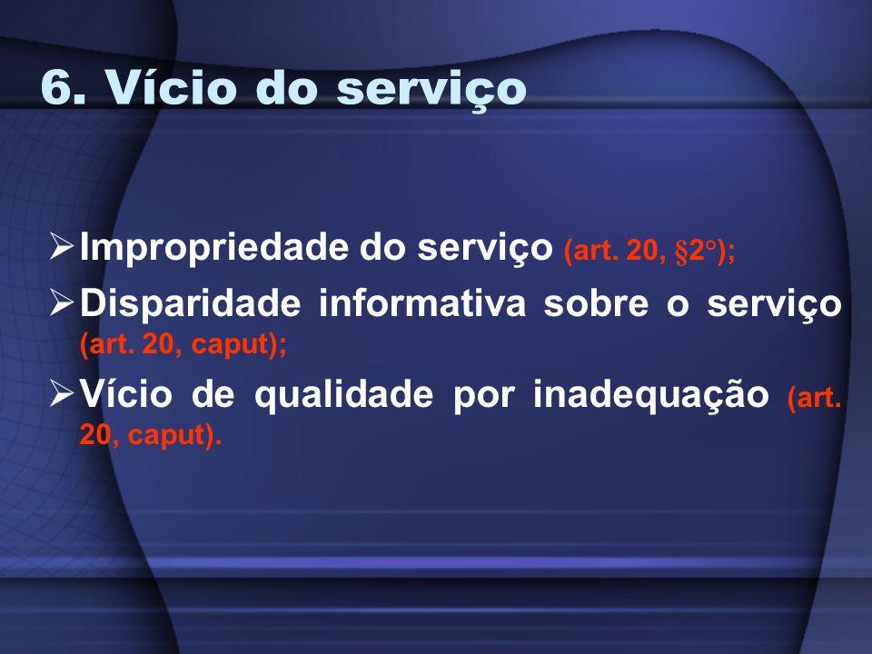 6. Vício do serviço Impropriedade do serviço (art. 20, §2°);