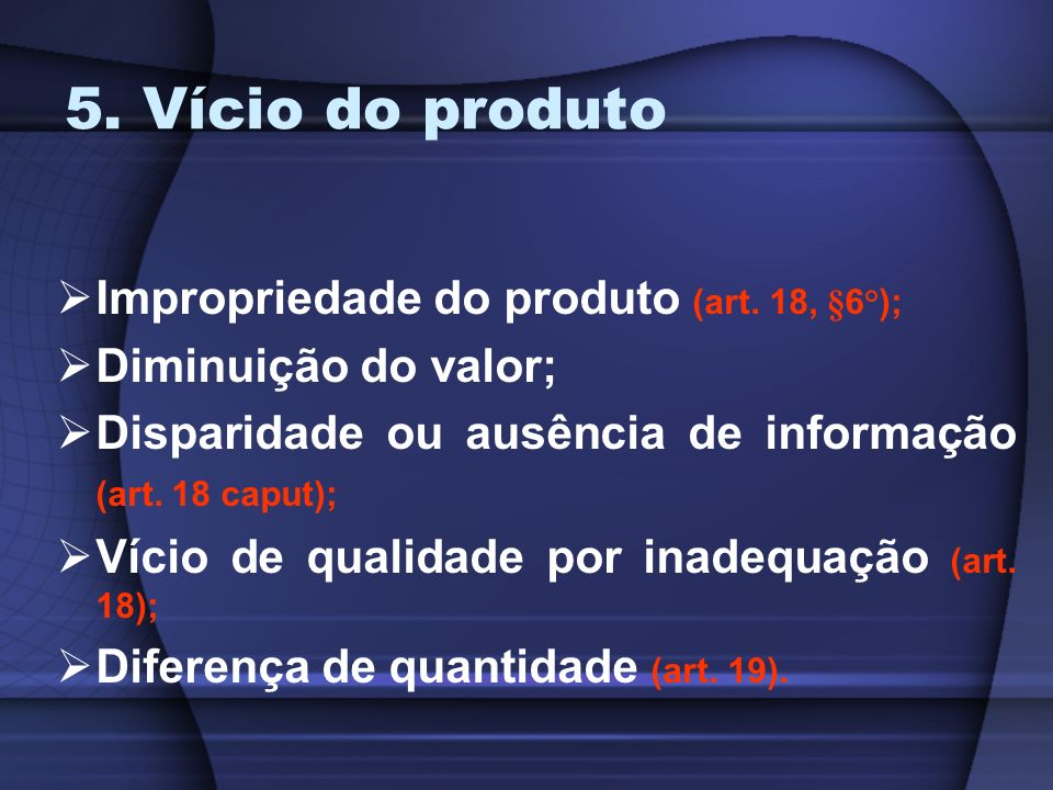 5. Vício do produto Impropriedade do produto (art. 18, §6°);