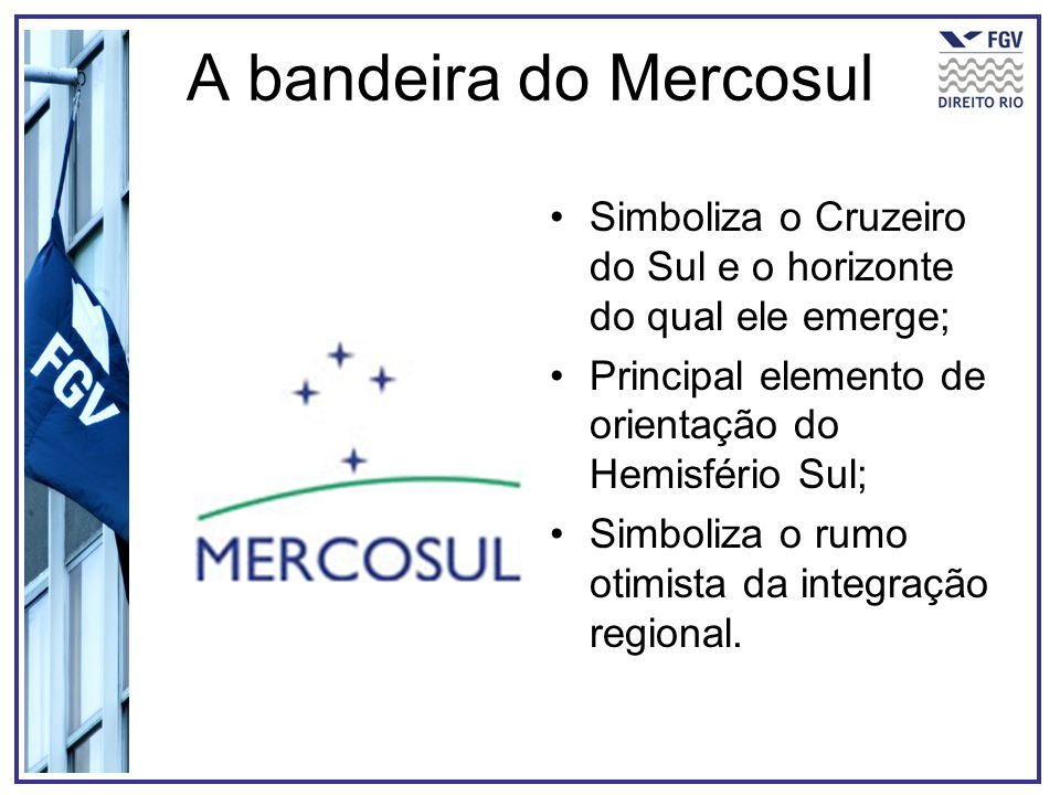 A bandeira do Mercosul Simboliza o Cruzeiro do Sul e o horizonte do qual ele emerge; Principal elemento de orientação do Hemisfério Sul;