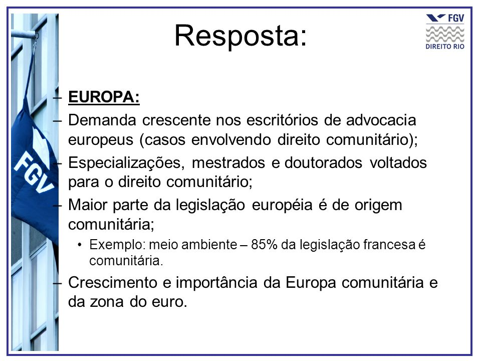 Resposta: EUROPA: Demanda crescente nos escritórios de advocacia europeus (casos envolvendo direito comunitário);