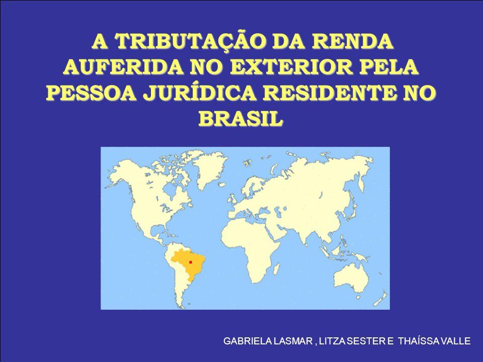 A TRIBUTAÇÃO DA RENDA AUFERIDA NO EXTERIOR PELA PESSOA JURÍDICA RESIDENTE NO BRASIL