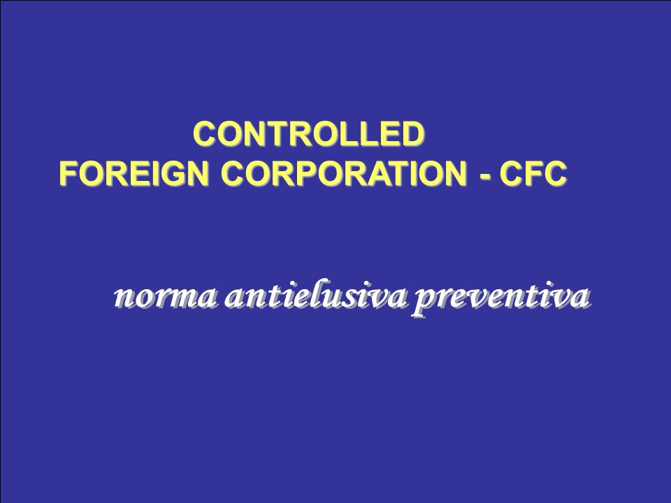 FOREIGN CORPORATION - CFC norma antielusiva preventiva