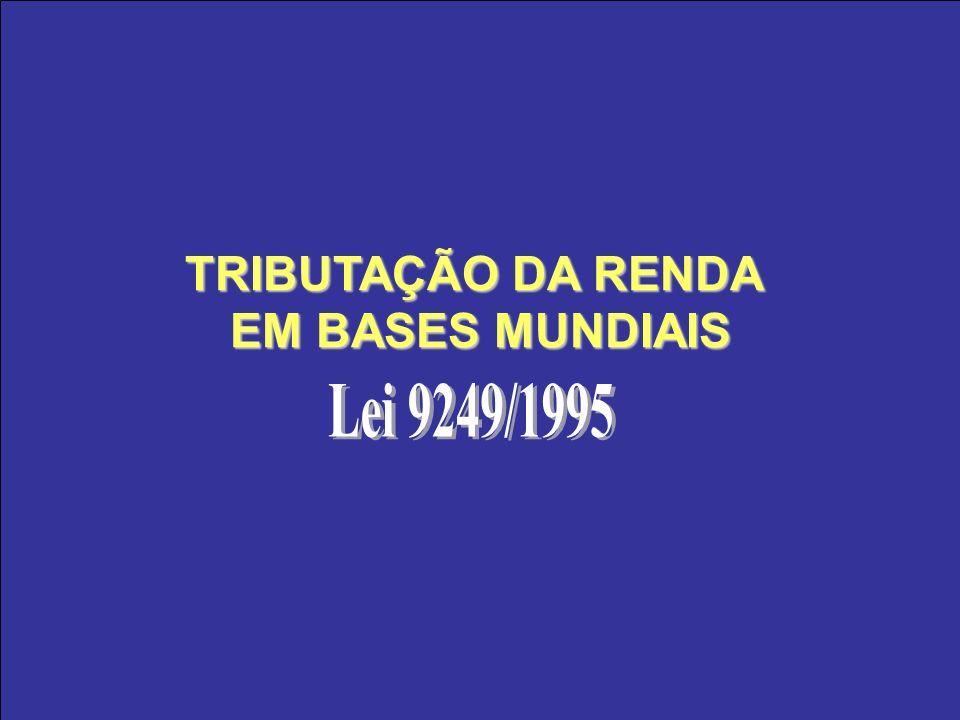 TRIBUTAÇÃO DA RENDA EM BASES MUNDIAIS Lei 9249/1995