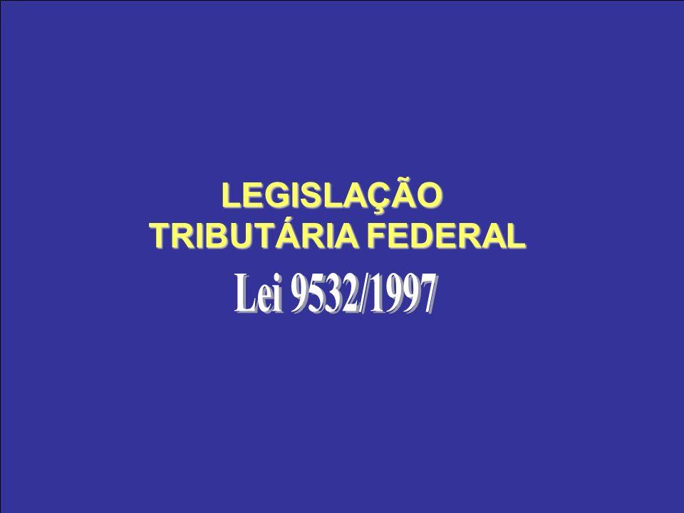 LEGISLAÇÃO TRIBUTÁRIA FEDERAL Lei 9532/1997