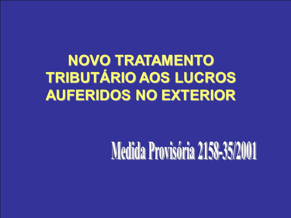 NOVO TRATAMENTO TRIBUTÁRIO AOS LUCROS AUFERIDOS NO EXTERIOR