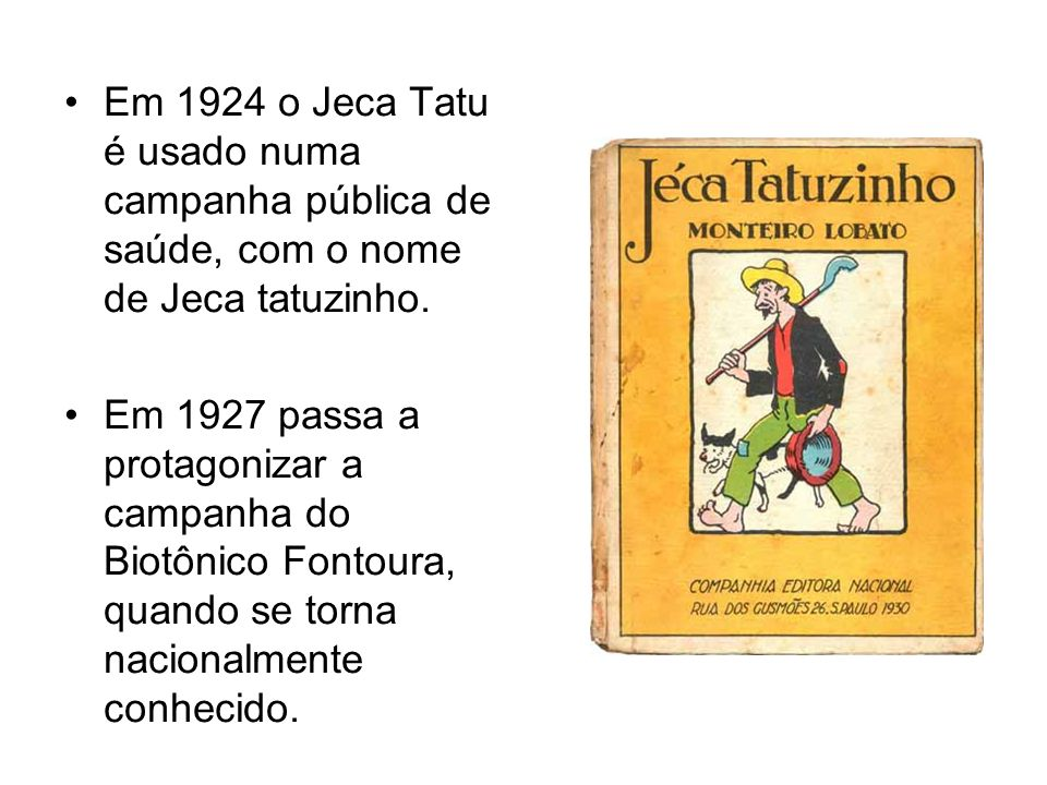 Em 1924 o Jeca Tatu é usado numa campanha pública de saúde, com o nome de Jeca tatuzinho.
