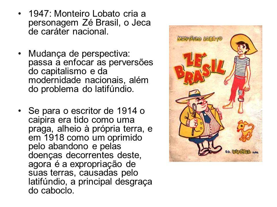 1947: Monteiro Lobato cria a personagem Zé Brasil, o Jeca de caráter nacional.