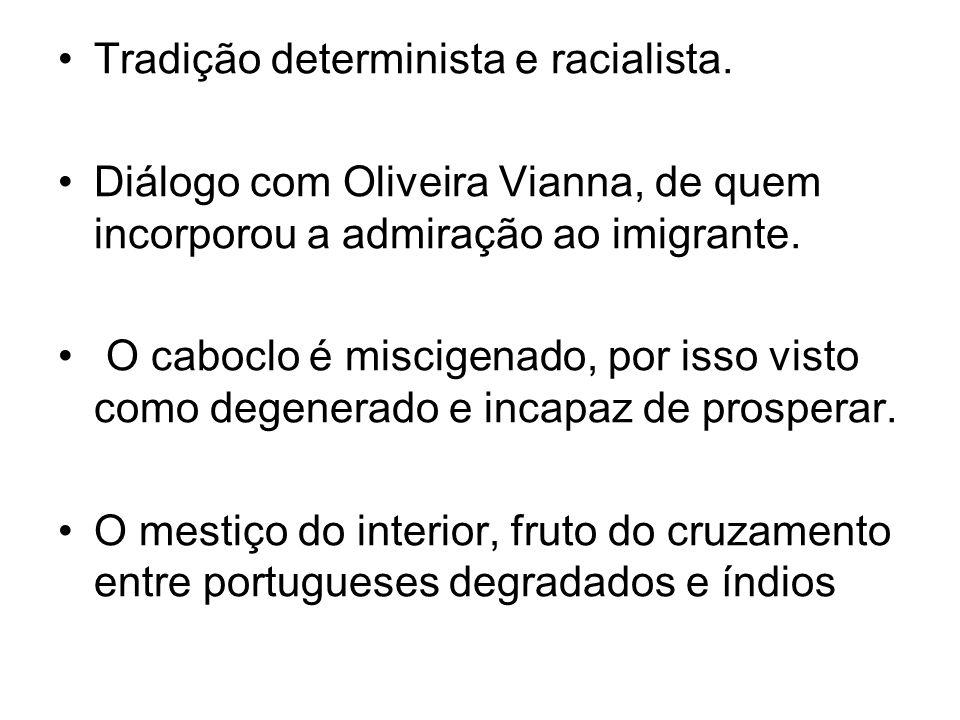 Tradição determinista e racialista.