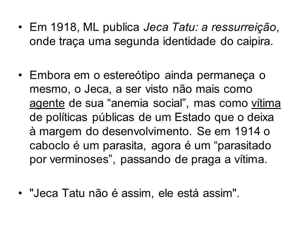 Em 1918, ML publica Jeca Tatu: a ressurreição, onde traça uma segunda identidade do caipira.