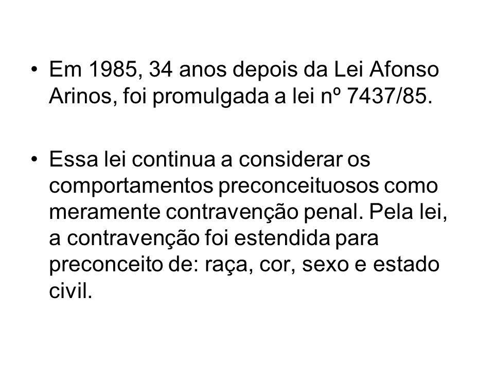 Em 1985, 34 anos depois da Lei Afonso Arinos, foi promulgada a lei nº 7437/85.
