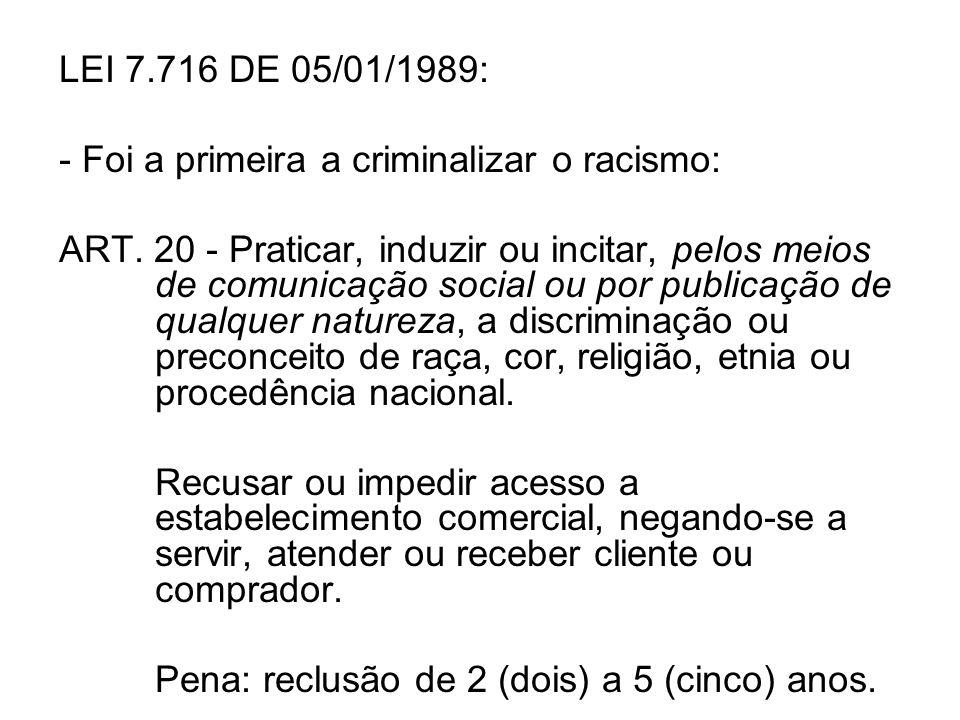LEI 7.716 DE 05/01/1989: - Foi a primeira a criminalizar o racismo: