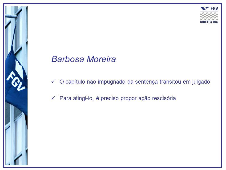Barbosa Moreira O capítulo não impugnado da sentença transitou em julgado.