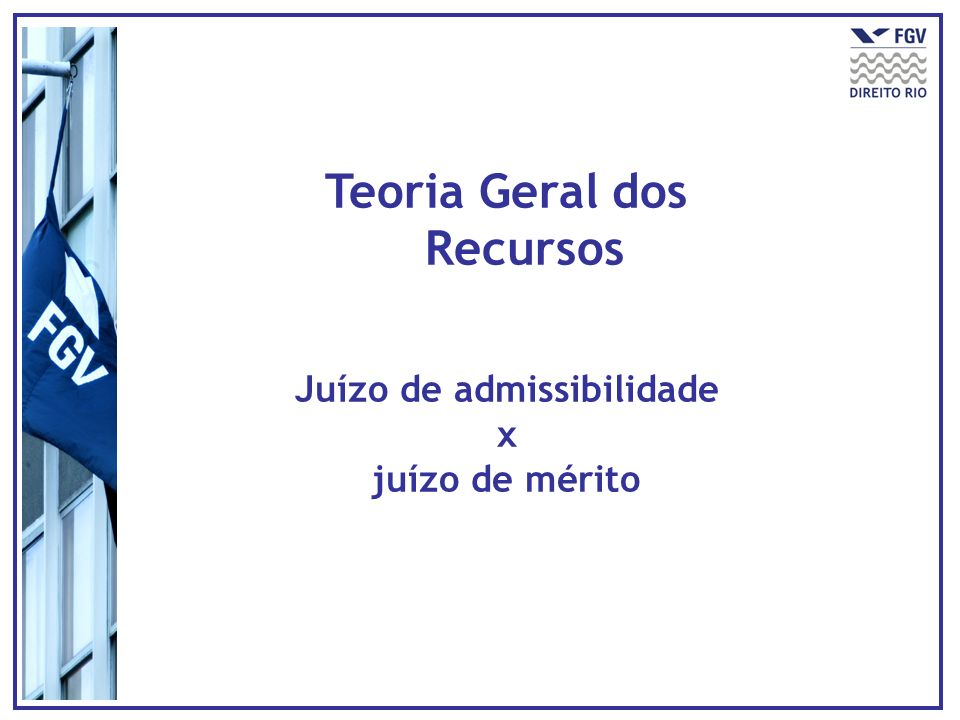 Teoria Geral dos Recursos Juízo de admissibilidade