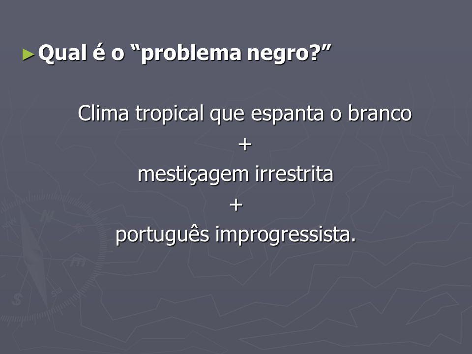 Qual é o problema negro Clima tropical que espanta o branco +