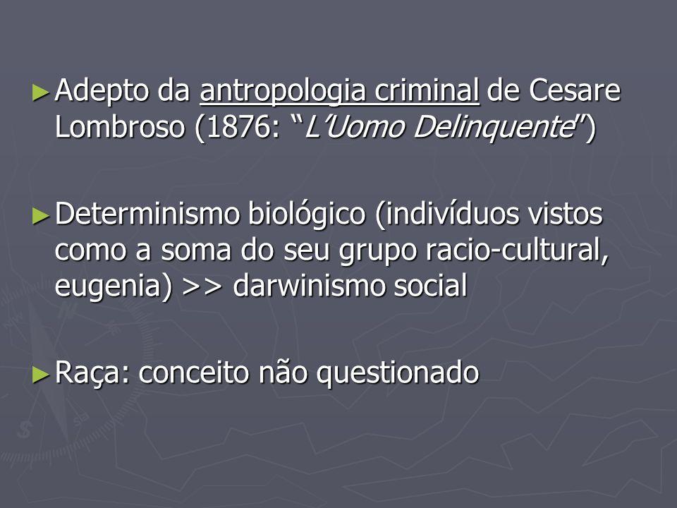 Adepto da antropologia criminal de Cesare Lombroso (1876: L'Uomo Delinquente )