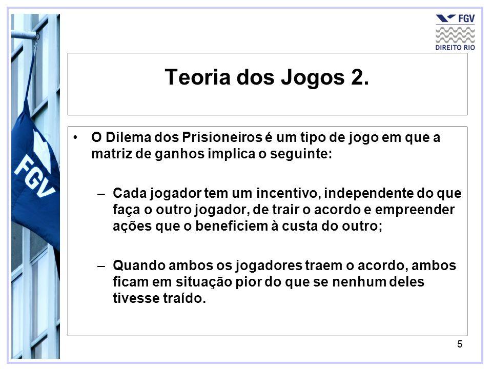 Teoria dos Jogos 2.O Dilema dos Prisioneiros é um tipo de jogo em que a matriz de ganhos implica o seguinte:
