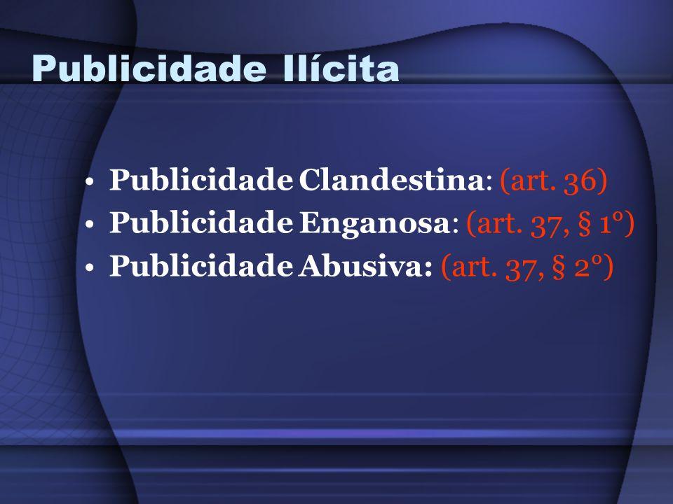 Publicidade Ilícita Publicidade Clandestina: (art. 36)