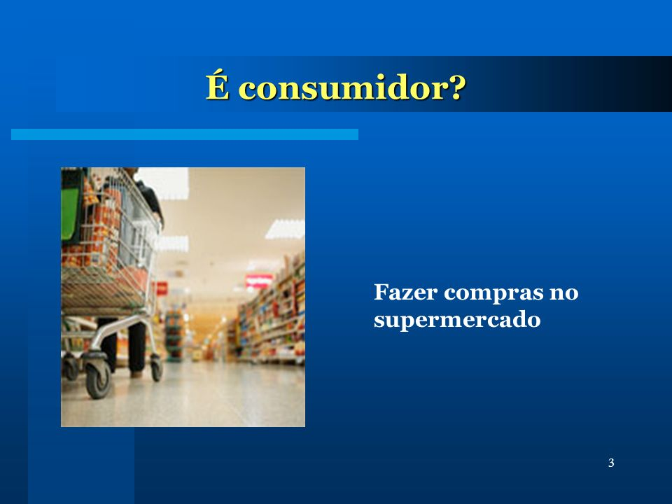 É consumidor Fazer compras no supermercado