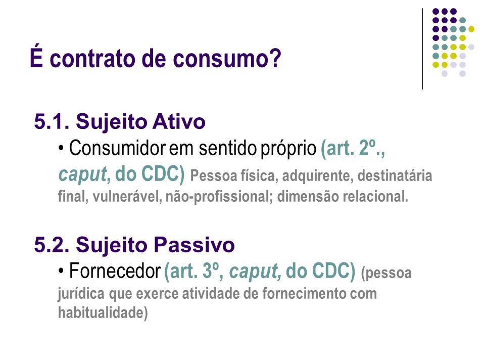 É contrato de consumo 5.1. Sujeito Ativo