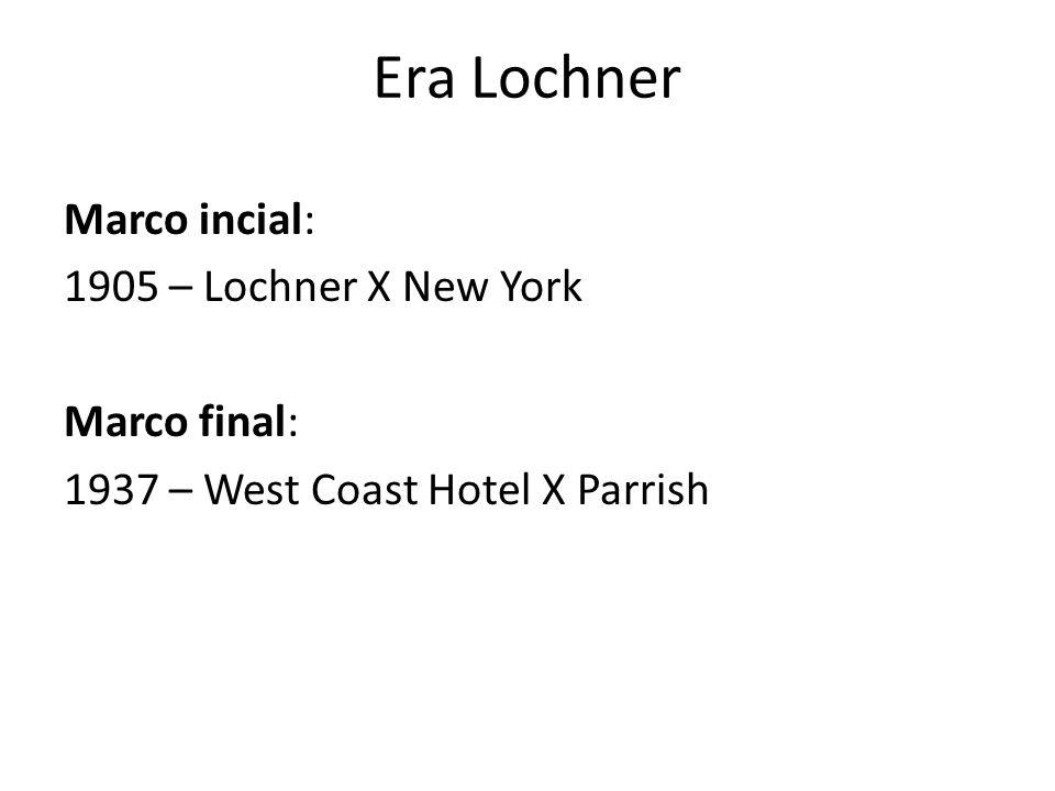 Era Lochner Marco incial: 1905 – Lochner X New York Marco final: