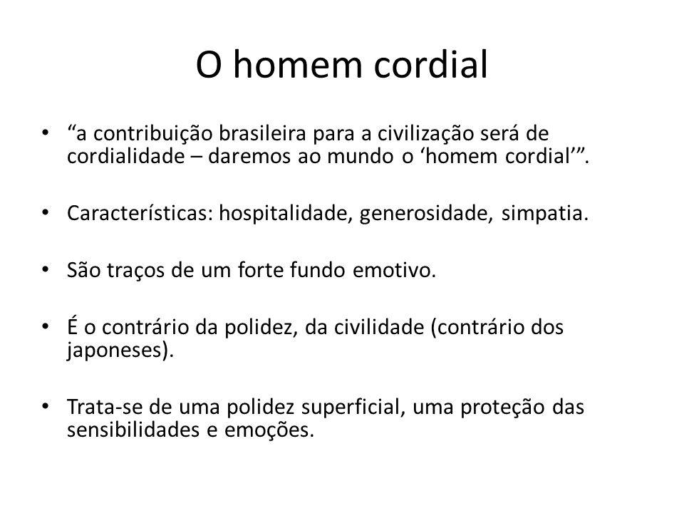 O homem cordial a contribuição brasileira para a civilização será de cordialidade – daremos ao mundo o 'homem cordial' .