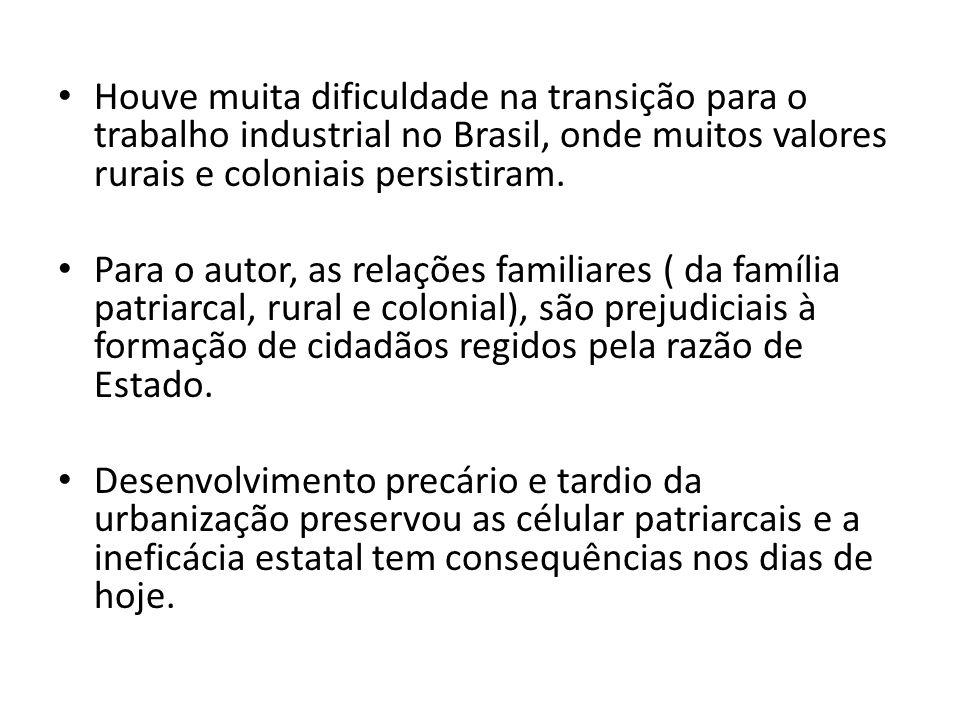 Houve muita dificuldade na transição para o trabalho industrial no Brasil, onde muitos valores rurais e coloniais persistiram.
