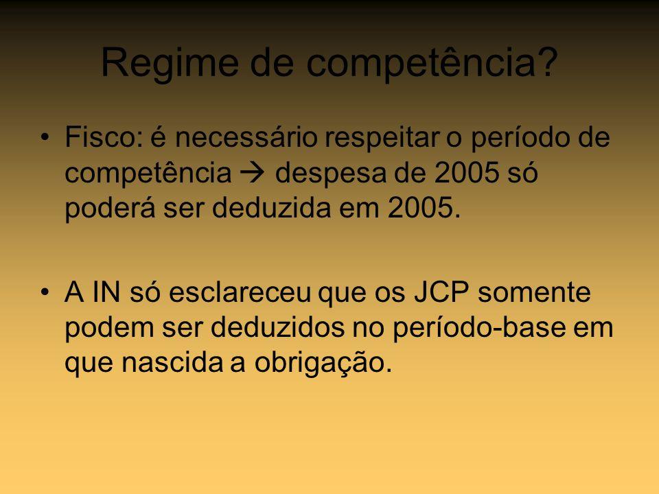 Regime de competência Fisco: é necessário respeitar o período de competência  despesa de 2005 só poderá ser deduzida em 2005.